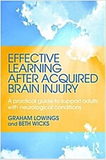Effective Learning After Acquired Brain Injury : A Practical Guide to Support Adults with Neurological Conditions (Paperback)