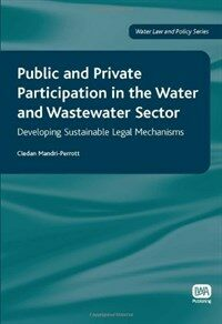 Public and private participation in the water and wastewater sector : developing sustainable legal mechanisms