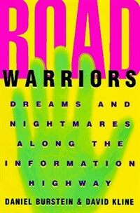 Road warriors : dreams and nightmares along the information highway