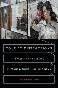 Tourist distractions : traveling and feeling in transnational Hallyu cinema