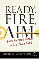Ready, Fire, Aim: Zero to $100 Million in No Time Flat (Paperback)