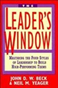 The leader's window : mastering the four styles of leadership to build high-performing teams