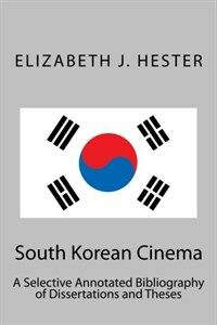 South Korean cinema : a selective annotated bibliography of dissertations and theses