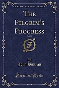 The Pilgrims Progress, Vol. 1: From This World to That Which Is to Come (Classic Reprint) (Paperback)
