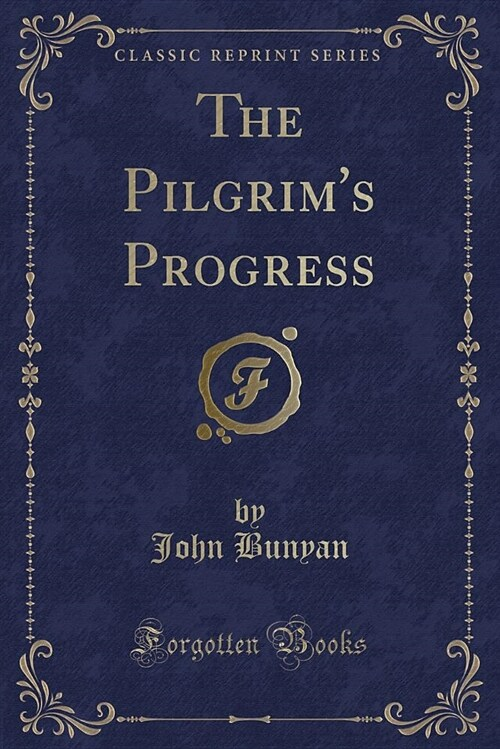 The Pilgrims Progress: Dramatized (Classic Reprint) (Paperback)