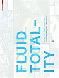 Fluid Totality: Studio Zaha Hadid 2000-2015. University of Applied Arts Vienna (Paperback)