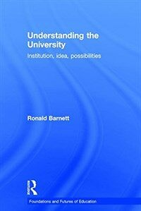 Understanding the University : institution, idea, possibilities