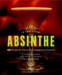 A taste for absinthe : 65 recipes for classic & contemporary cocktails