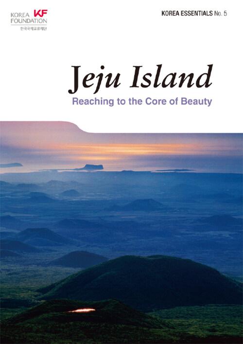 Jeju Island : Reaching to the Core of Beauty