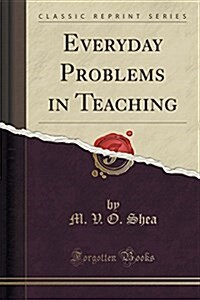 Everyday Problems in Teaching (Classic Reprint) (Paperback)