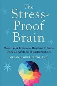 The stress-proof brain : master your emotional response to stress using mindfulness and neuroplasticity