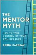 Mentor Myth: How to Take Control of Your Own Success (Hardcover)