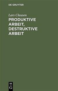 Produktive Arbeit, destruktive Arbeit : Soziologische Grundlagen