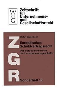 Europäisches Schuldvertragsrecht : das europäische Recht der Unternehmensgeschäfte (nebst Texten und Materialien zur Rechtsangleichung)
