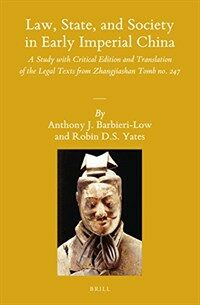 Law, state, and society in early imperial China : a study with critical edition and translation of the legal texts from Zhangjiashan tomb no. 247