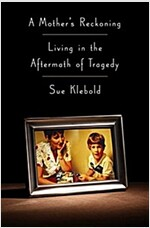 A Mother\'s Reckoning: Living in the Aftermath of Tragedy