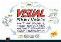 Visual meetings : how graphics, sticky notes, and idea mapping can transform group productivity