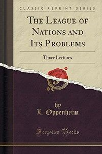 The league of nations and its problems : three lectures