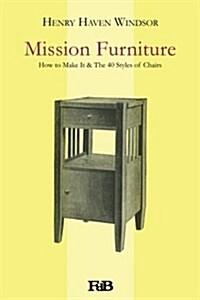 Mission Furniture: How to Make It & the 40 Styles of Chairs (Paperback)