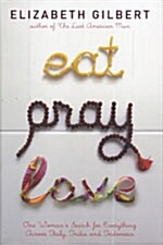Eat Pray Love: One Womans Search for Everything Across Italy, India and Indonesia (Hardcover)