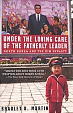 Under the Loving Care of the Fatherly Leader: North Korea and the Kim Dynasty (Paperback)