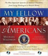 My fellow Americans : the most important speeches of America's presidents, from George Washington to Barack Obama