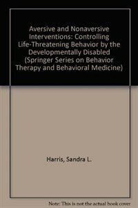 Aversive and nonaversive interventions : controlling life-threatening behavior by the developmentally disabled