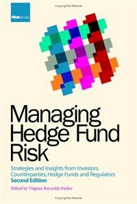 Managing hedge fund risk : strategies and insights from investors, counterparties, hedge funds and regulators 2nd ed