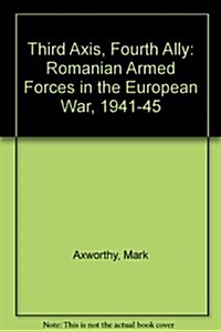 Third Axis Fourth Ally: Romanian Armed Forces in the European War, 1941-1945 (Hardcover, First Edition)