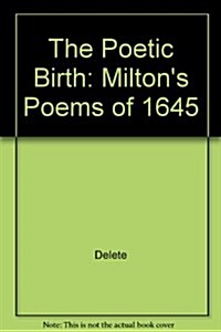 The Poetic Birth: Miltons Poems of 1645 (Hardcover)