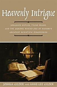 Heavenly Intrigue: Johannes Kepler, Tycho Brahe, and the Murder Behind One of Historys Greatest Scientific Discoveries (Hardcover, First Edition)