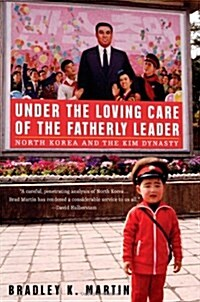 Under the Loving Care of the Fatherly Leader: North Korea and the Kim Dynasty (Hardcover, First Edition)