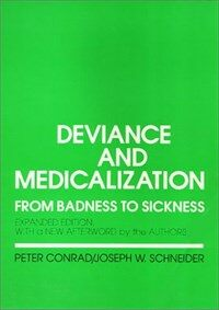 Deviance and medicalization: from badness to sickness : with a new afterword by the authors Expanded ed