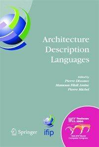 Architecture description languages : IFIP TC-2 Workshop on Architecture Description Languages (WADL), World Computer Congress, Aug. 22-27, 2004, Toulouse, France
