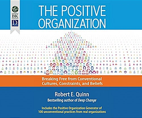 The Positive Organization: Breaking Free from Conventional Cultures, Constraints, and Beliefs (MP3 CD)