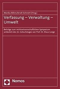 Verfassung - Verwaltung - Umwelt : Beiträge zum Rechtswissenschaftlichen Symposium anlässlich des 70. Geburtstages von Prof. Dr. Klaus Lange