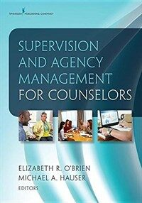 Supervision and agency management for counselors [electronic resource] : a practical approach