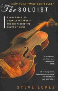 The Soloist: A Lost Dream, an Unlikely Friendship, and the Redemptive Power of Music (Paperback)