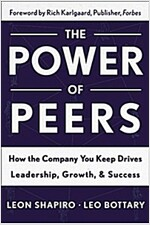 Power of Peers: How the Company You Keep Drives Leadership, Growth, and Success (Hardcover)