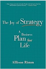 Joy of Strategy: A Business Plan for Life (Paperback)