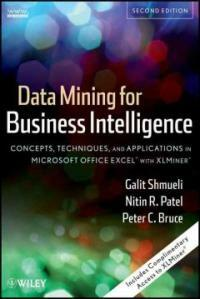 Data mining for business intelligence : concepts, techniques, and applications in Microsoft Office Excel with XLMiner 2nd ed