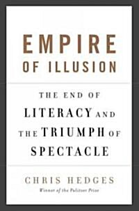 Empire of Illusion: The End of Literacy and the Triumph of Spectacle (Paperback)