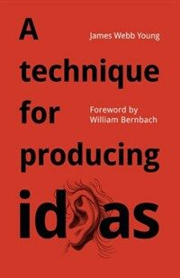 A Technique for Producing Ideas: A Simple Five Step Formula for Producing Ideas (Paperback)