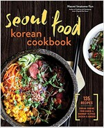 Seoul Food Korean Cookbook: Korean Cooking from Kimchi and Bibimbap to Fried Chicken and Bingsoo (Pa