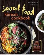 Seoul Food Korean Cookbook: Korean Cooking from Kimchi and Bibimbap to Fried Chicken and Bingsoo (Pa
