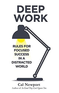 Deep Work : Rules for Focused Success in a Distracted World (Paperback)