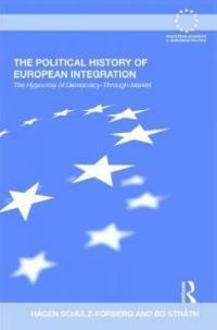 The political history of European integration : the hypocrisy of democracy-through-market