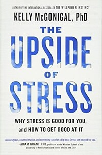 The Upside of Stress: Why Stress Is Good for You, and How to Get Good at It (Paperback)
