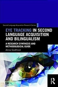 Eye tracking in second language acquisition and bilingualism : a research synthesis and methodological guide