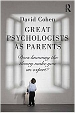 Great Psychologists as Parents : Does Knowing the Theory Make You an Expert? (Paperback)
